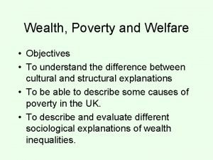 Wealth Poverty and Welfare Objectives To understand the