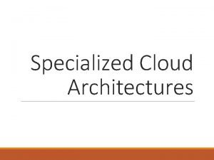 Specialized Cloud Architectures Specialized Cloud Architectures v Direct