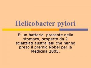 Helicobacter pylori E un batterio presente nello stomaco