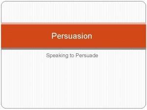 Persuasion Speaking to Persuade Persuasion Definition the communication
