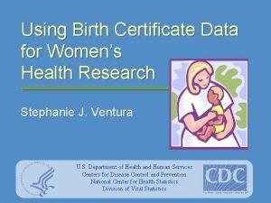 Using Birth Certificate Data for Womens Health Research