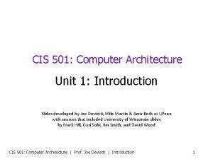 CIS 501 Computer Architecture Unit 1 Introduction Slides