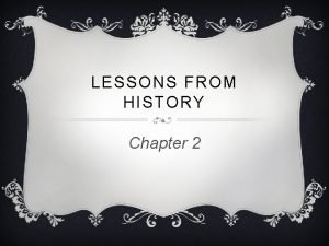 LESSONS FROM HISTORY Chapter 2 LESSONS FROM HISTORY