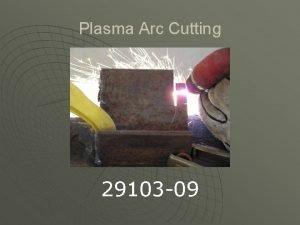Plasma Arc Cutting 29103 09 Background of Plasma