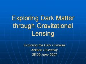 Exploring Dark Matter through Gravitational Lensing Exploring the