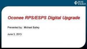 Oconee RPSESPS Digital Upgrade Presented by Michael Bailey