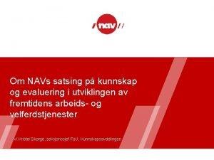Om NAVs satsing p kunnskap og evaluering i