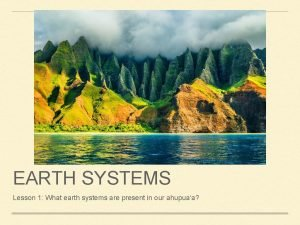 EARTH SYSTEMS Lesson 1 What earth systems are