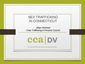 SEX TRAFFICKING IN CONNECTICUT Jillian Gilchrest Chair Trafficking