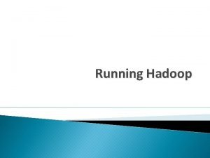 Running Hadoop Hadoop Platforms Platforms Unix and on