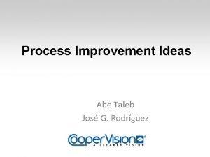 Process Improvement Ideas Abe Taleb Jos G Rodrguez