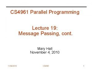 CS 4961 Parallel Programming Lecture 19 Message Passing