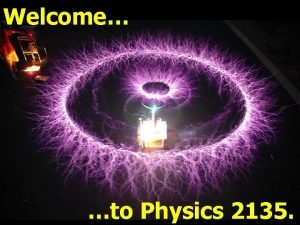 Welcome to Physics 2135 PHYSICS 2135 Engineering Physics