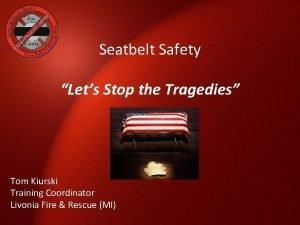 Seatbelt Safety Lets Stop the Tragedies Tom Kiurski