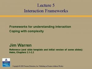 Lecture 5 Interaction Frameworks for understanding interaction Coping