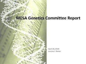 MESA Genetics Committee Report April 25 2014 Jerome