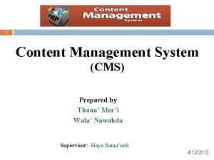 1 Content Management System CMS Prepared by Thana