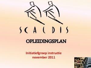 OPLEIDINGSPLAN Initiatiefgroep instructie november 2011 Initiatiefgroep Bestaande uit