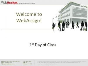 Welcome to Web Assign 1 st Day of
