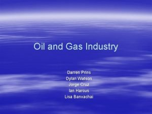 Oil and Gas Industry Darren Prins Dylan Watson