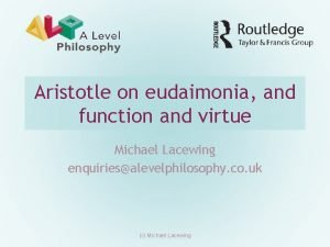 Aristotle on eudaimonia and function and virtue Michael