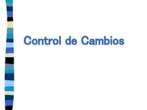 Control de Cambios Propsito del control de cambios