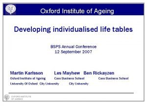 Oxford Institute of Ageing Developing individualised life tables