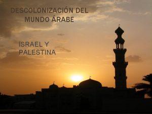 DESCOLONIZACIN DEL MUNDO RABE ISRAEL Y PALESTINA Antecedentes