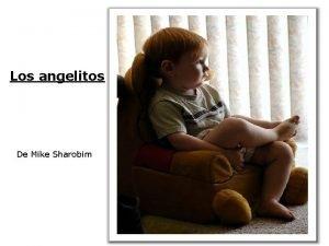 Los angelitos De Mike Sharobim rase una vez
