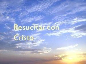 Resucitar con Cristo Revestirse del hombre nuevo Efesios