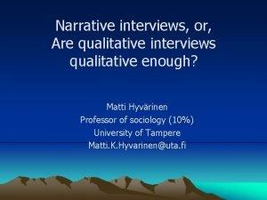 Narrative interviews or Are qualitative interviews qualitative enough