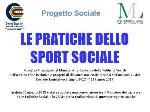 Progetto Sociale LE PRATICHE DELLO SPORT SOCIALE Progetto