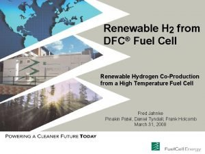 Renewable H 2 from DFC Fuel Cell Renewable