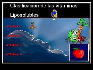 Clasificacin de las vitaminas Liposolubles VITAMINA A VITAMINA