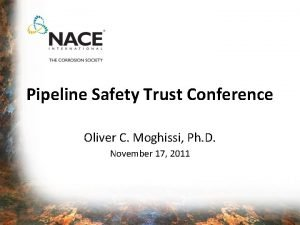 Pipeline Safety Trust Conference Oliver C Moghissi Ph