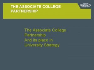 THE ASSOCIATE COLLEGE PARTNERSHIP The Associate College Partnership