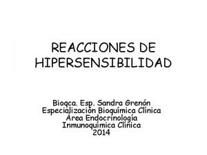 REACCIONES DE HIPERSENSIBILIDAD Bioqca Esp Sandra Grenn Especializacin