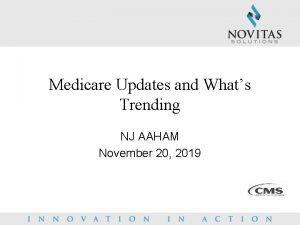 Medicare Updates and Whats Trending NJ AAHAM November