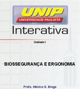 Unidade I BIOSSEGURANA E ERGONOMIA Profa Mnica S