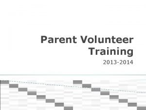 Parent Volunteer Training 2013 2014 Volunteer Roles and