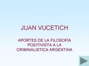 JUAN VUCETICH APORTES DE LA FILOSOFIA POSITIVISTA A