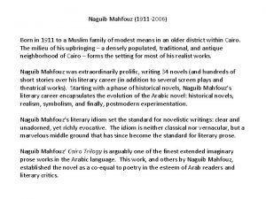 Naguib Mahfouz 1911 2006 Born in 1911 to