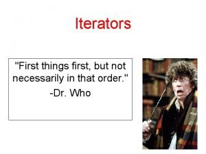 Iterators First things first but not necessarily in