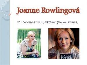 Joanne Rowlingov 31 ervence 1965 Skotsko Velk Britnie
