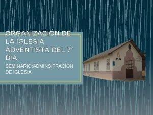 ORGANIZACIN DE LA IGLESIA ADVENTISTA DEL 7 DIA