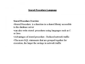 Stored Procedure Language Stored Procedure Overview Stored Procedure