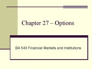 Chapter 27 Options BA 543 Financial Markets and