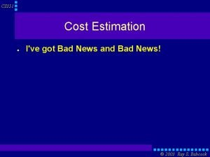 CS 351 Cost Estimation Ive got Bad News
