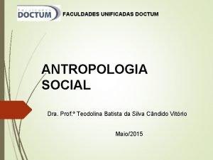 FACULDADES UNIFICADAS DOCTUM ANTROPOLOGIA SOCIAL Dra Prof Teodolina