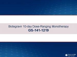 Bictegravir 10 day DoseRanging Monotherapy GS141 1219 Bictegravir